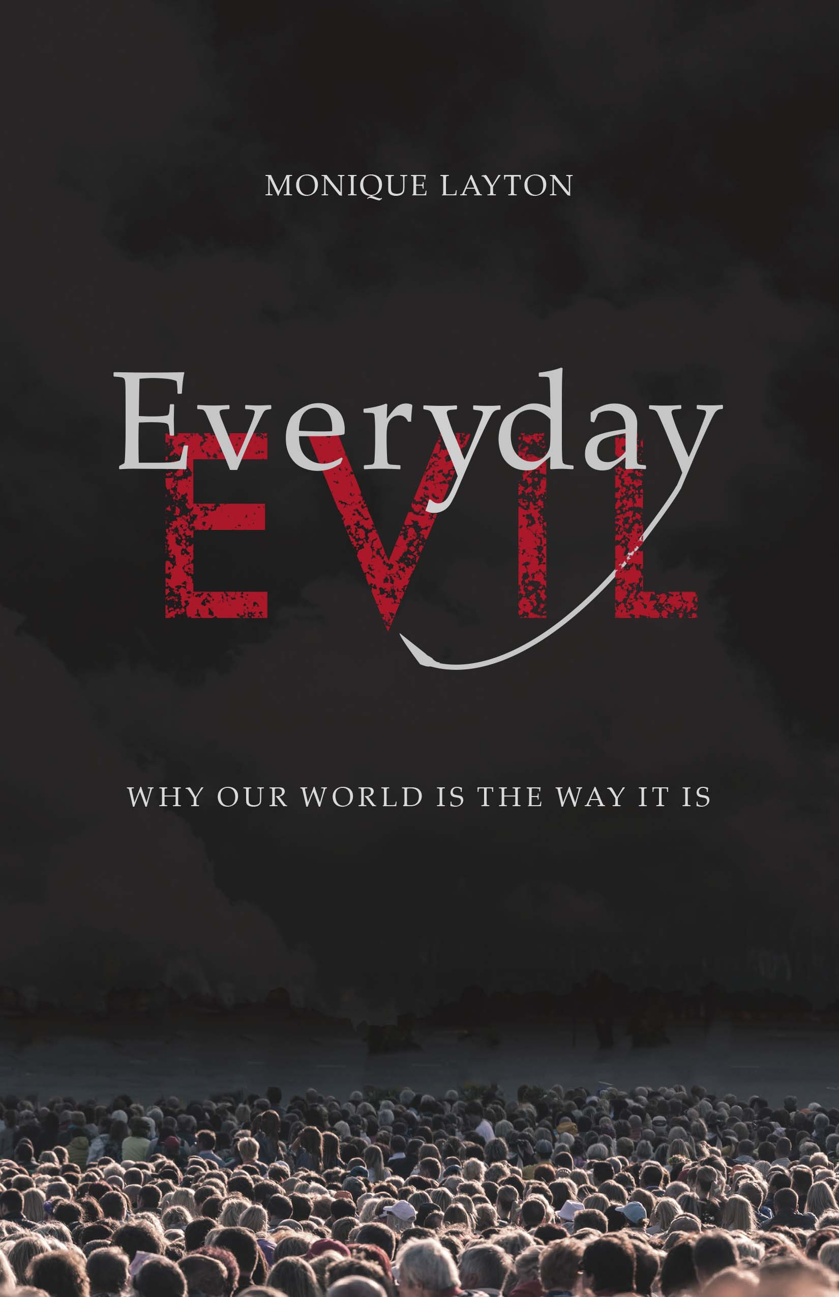 Everyday Evil: Why Our World Is the Way It Is