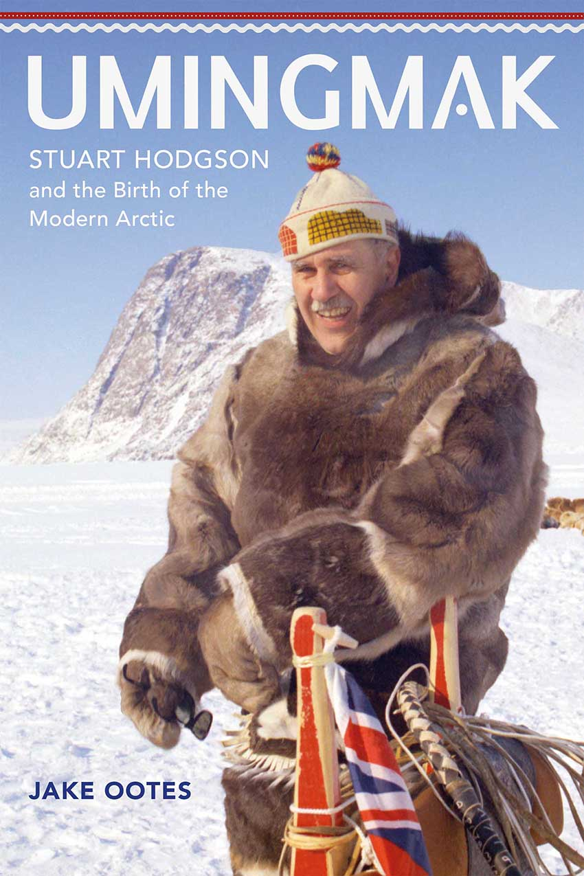 Umingmak: Stuart Hodgson and the Birth of the Modern Arctic