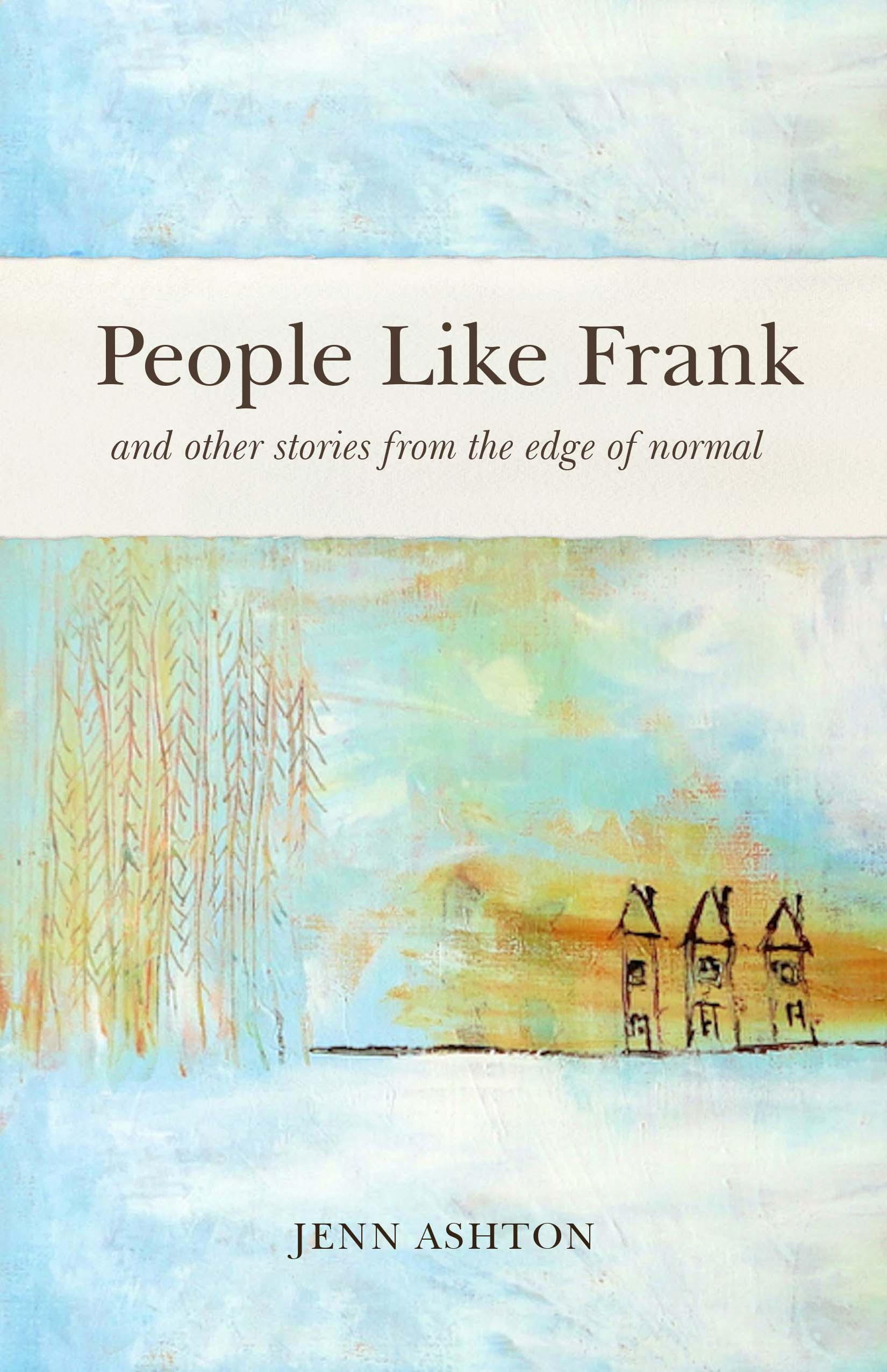People Like Frank and Other Stories from the Edge of Normal